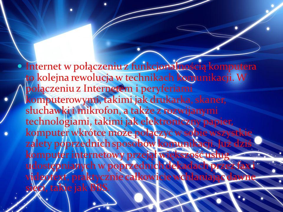 Internet w połączeniu z funkcjonalnością komputera to kolejna rewolucja w technikach komunikacji.