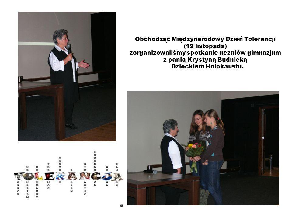 Obchodząc Międzynarodowy Dzień Tolerancji (19 listopada) zorganizowaliśmy spotkanie uczniów gimnazjum z panią Krystyną Budnicką – Dzieckiem Holokaustu.