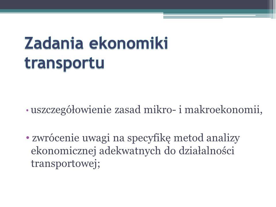uszczegółowienie zasad mikro- i makroekonomii, zwrócenie uwagi na specyfikę metod analizy ekonomicznej adekwatnych do działalności transportowej;