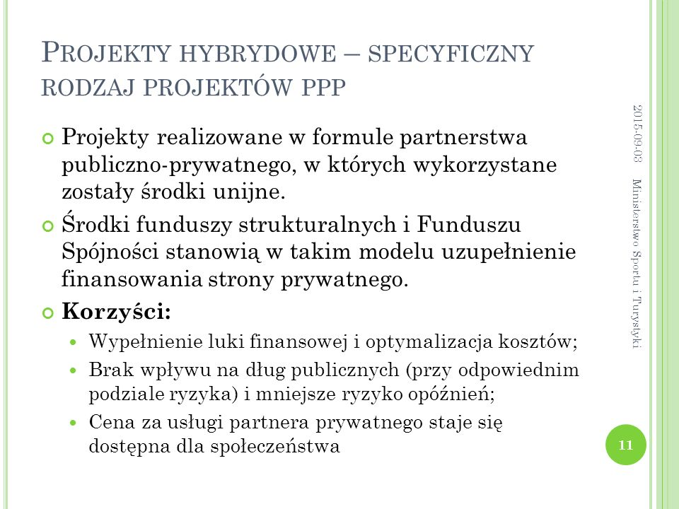 P ROJEKTY HYBRYDOWE – SPECYFICZNY RODZAJ PROJEKTÓW PPP Projekty realizowane w formule partnerstwa publiczno-prywatnego, w których wykorzystane zostały