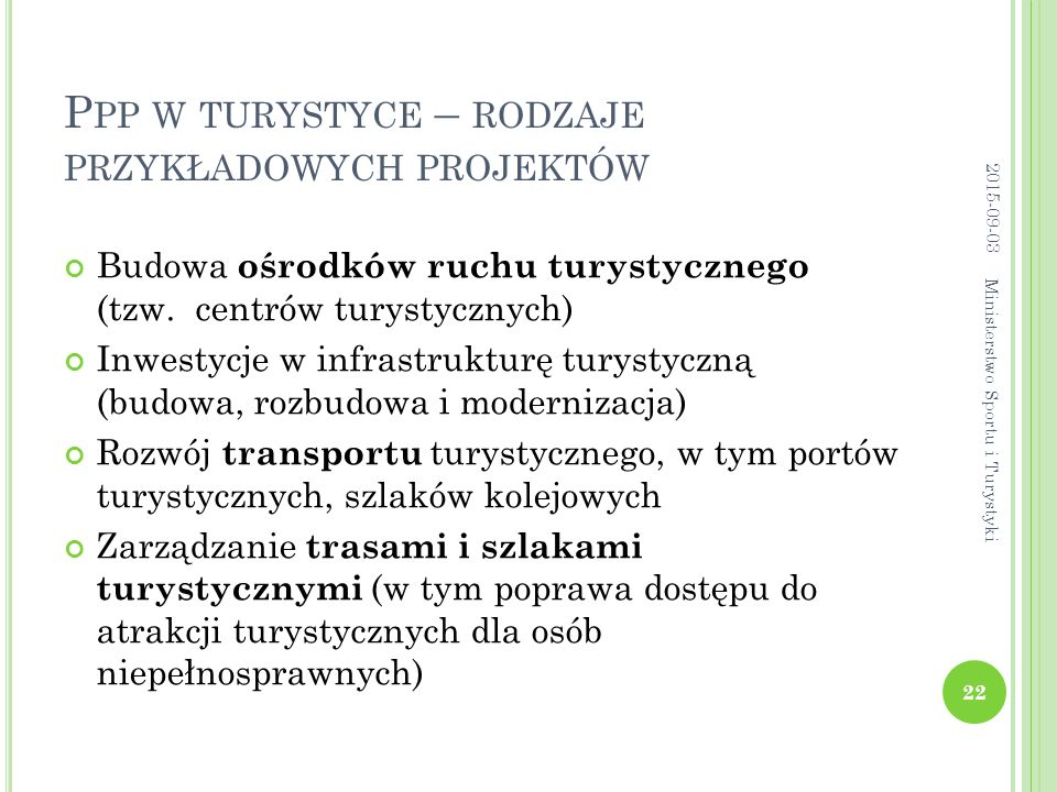 P PP W TURYSTYCE – RODZAJE PRZYKŁADOWYCH PROJEKTÓW Budowa ośrodków ruchu turystycznego (tzw. centrów turystycznych) Inwestycje w infrastrukturę turyst