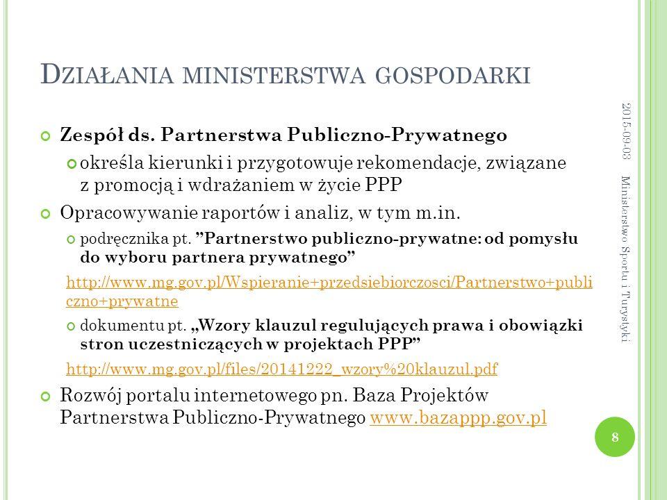 D ZIAŁANIA MINISTERSTWA GOSPODARKI Zespół ds. Partnerstwa Publiczno-Prywatnego określa kierunki i przygotowuje rekomendacje, związane z promocją i wdr