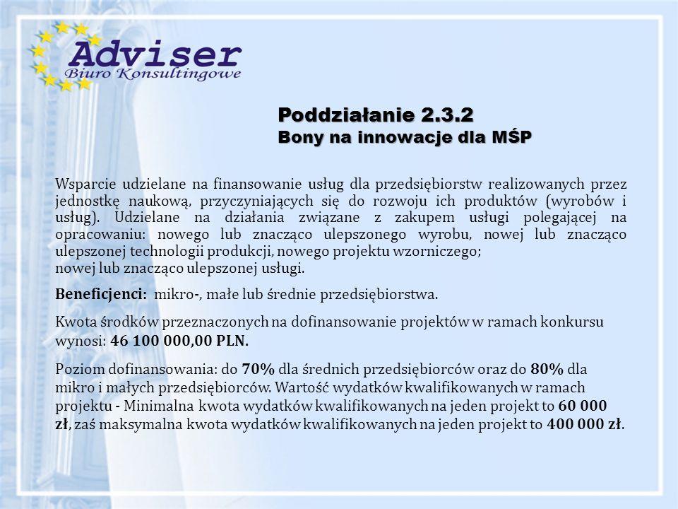 Poddziałanie 2.3.2 Bony na innowacje dla MŚP Wsparcie udzielane na finansowanie usług dla przedsiębiorstw realizowanych przez jednostkę naukową, przyczyniających się do rozwoju ich produktów (wyrobów i usług).