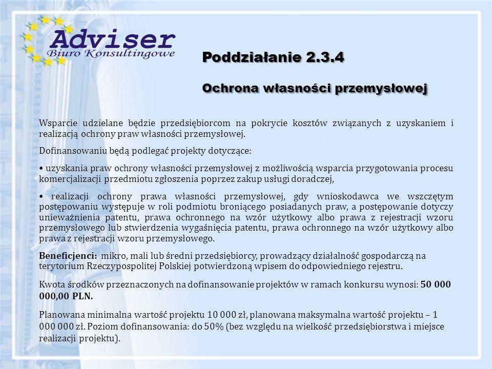 Poddziałanie 2.3.4 Ochrona własności przemysłowej Wsparcie udzielane będzie przedsiębiorcom na pokrycie kosztów związanych z uzyskaniem i realizacją o
