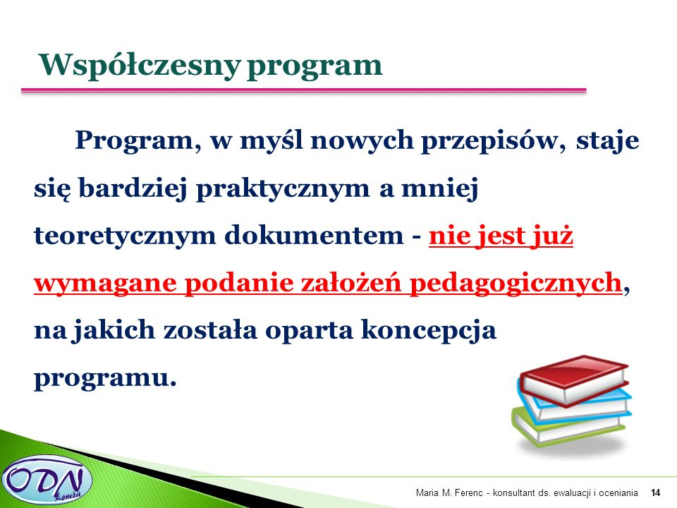 Program, w myśl nowych przepisów, staje się bardziej praktycznym a mniej teoretycznym dokumentem - nie jest już wymagane podanie założeń pedagogicznych, na jakich została oparta koncepcja programu.