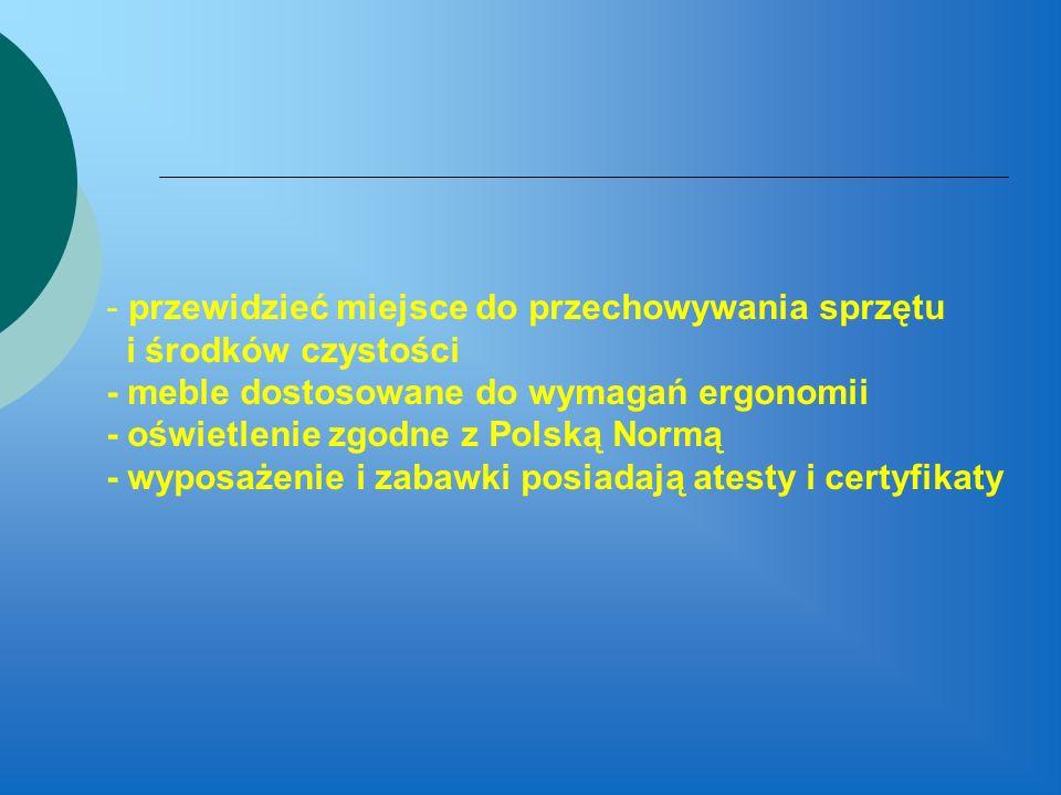 - przewidzieć miejsce do przechowywania sprzętu i środków czystości - meble dostosowane do wymagań ergonomii - oświetlenie zgodne z Polską Normą - wyp