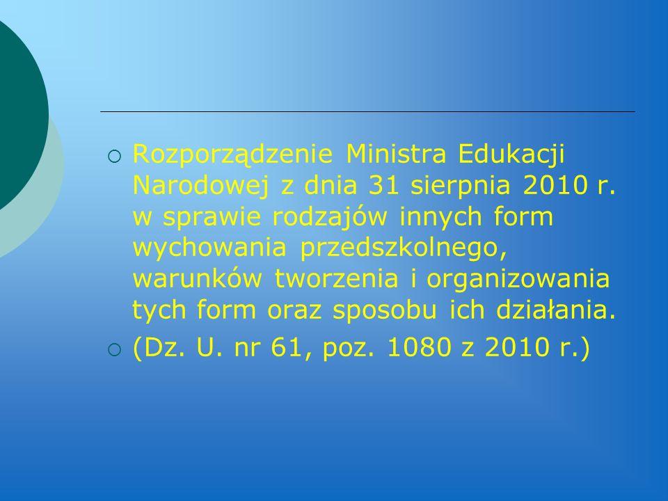  Rozporządzenie Ministra Edukacji Narodowej z dnia 31 sierpnia 2010 r. w sprawie rodzajów innych form wychowania przedszkolnego, warunków tworzenia i