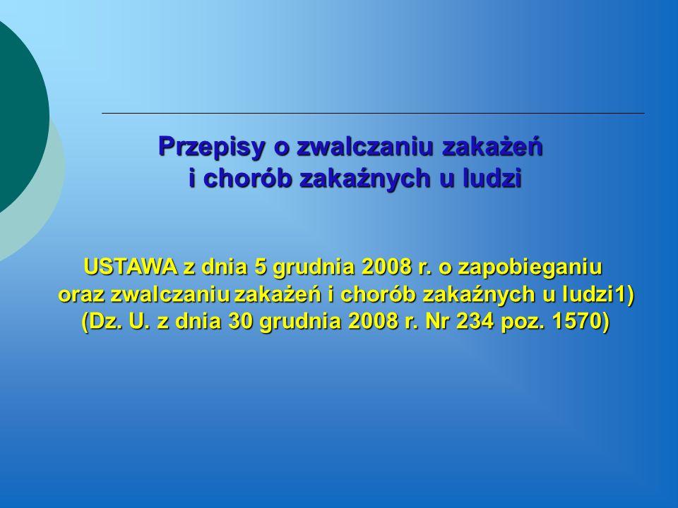 Przepisy o zwalczaniu zakażeń i chorób zakaźnych u ludzi Przepisy o zwalczaniu zakażeń i chorób zakaźnych u ludzi USTAWA z dnia 5 grudnia 2008 r. o za
