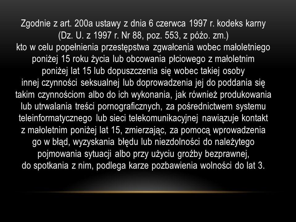 Zgodnie z art. 200a ustawy z dnia 6 czerwca 1997 r. kodeks karny (Dz. U. z 1997 r. Nr 88, poz. 553, z późo. zm.) kto w celu popełnienia przestępstwa z