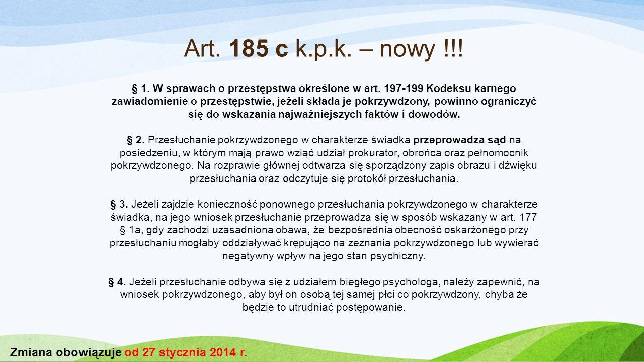 Art. 185 c k.p.k. – nowy !!! § 1. W sprawach o przestępstwa określone w art. 197-199 Kodeksu karnego zawiadomienie o przestępstwie, jeżeli składa je p