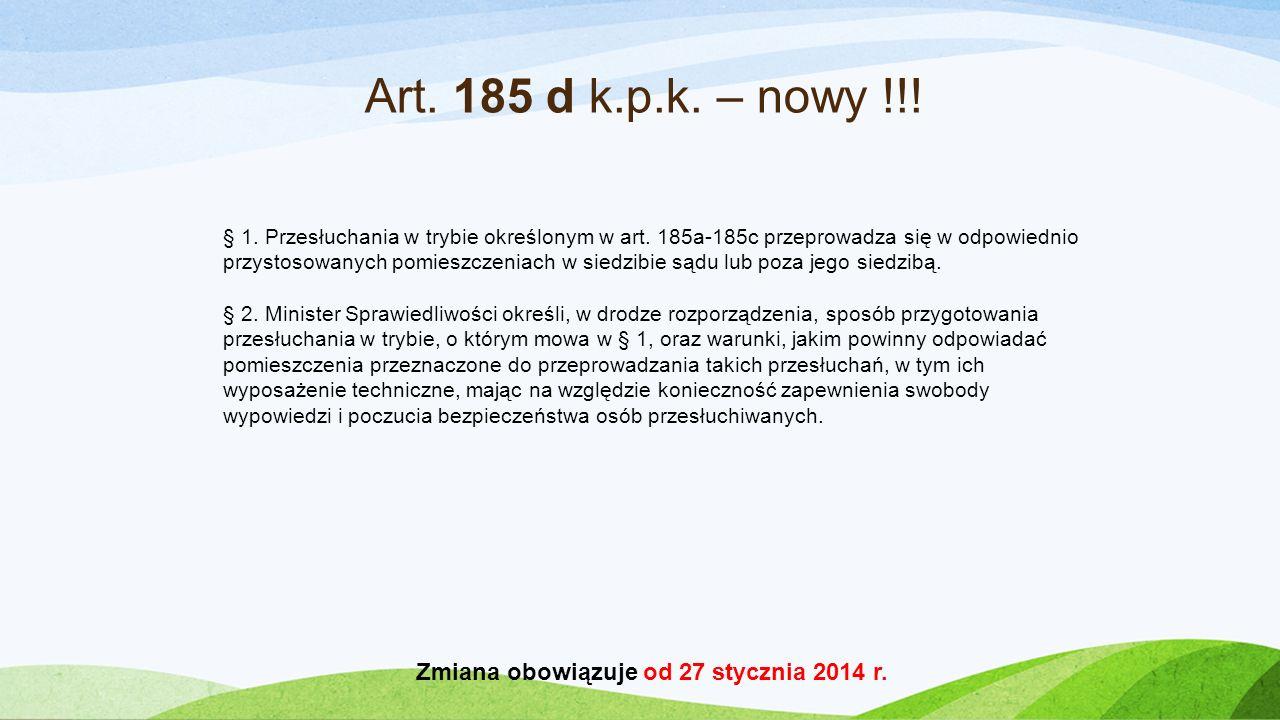 Art. 185 d k.p.k. – nowy !!! § 1. Przesłuchania w trybie określonym w art. 185a-185c przeprowadza się w odpowiednio przystosowanych pomieszczeniach w