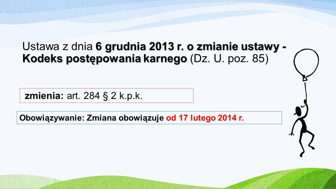 6 grudnia 2013 r. o zmianie ustawy - Kodeks postępowania karnego Ustawa z dnia 6 grudnia 2013 r. o zmianie ustawy - Kodeks postępowania karnego (Dz. U