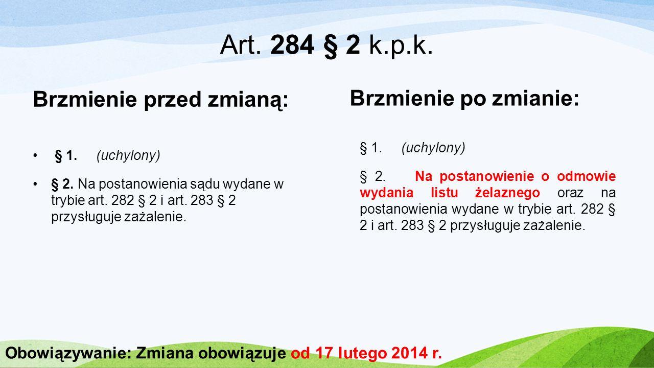 Art. 284 § 2 k.p.k. Brzmienie przed zmianą: Brzmienie po zmianie: § 1. (uchylony) § 2. Na postanowienie o odmowie wydania listu żelaznego oraz na post