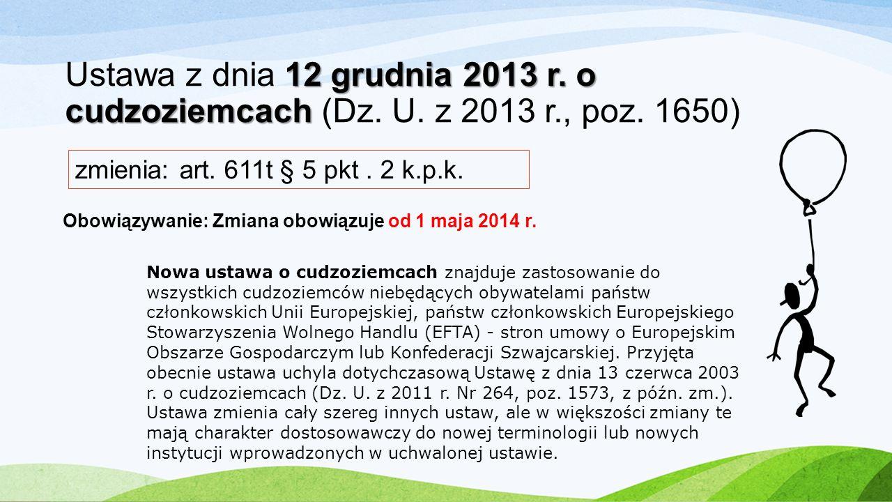 12 grudnia 2013 r. o cudzoziemcach Ustawa z dnia 12 grudnia 2013 r. o cudzoziemcach (Dz. U. z 2013 r., poz. 1650) zmienia: art. 611t § 5 pkt. 2 k.p.k.