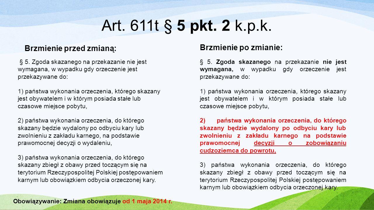 Art. 611t § 5 pkt. 2 k.p.k. Brzmienie przed zmianą: Brzmienie po zmianie: § 5. Zgoda skazanego na przekazanie nie jest wymagana, w wypadku gdy orzecze