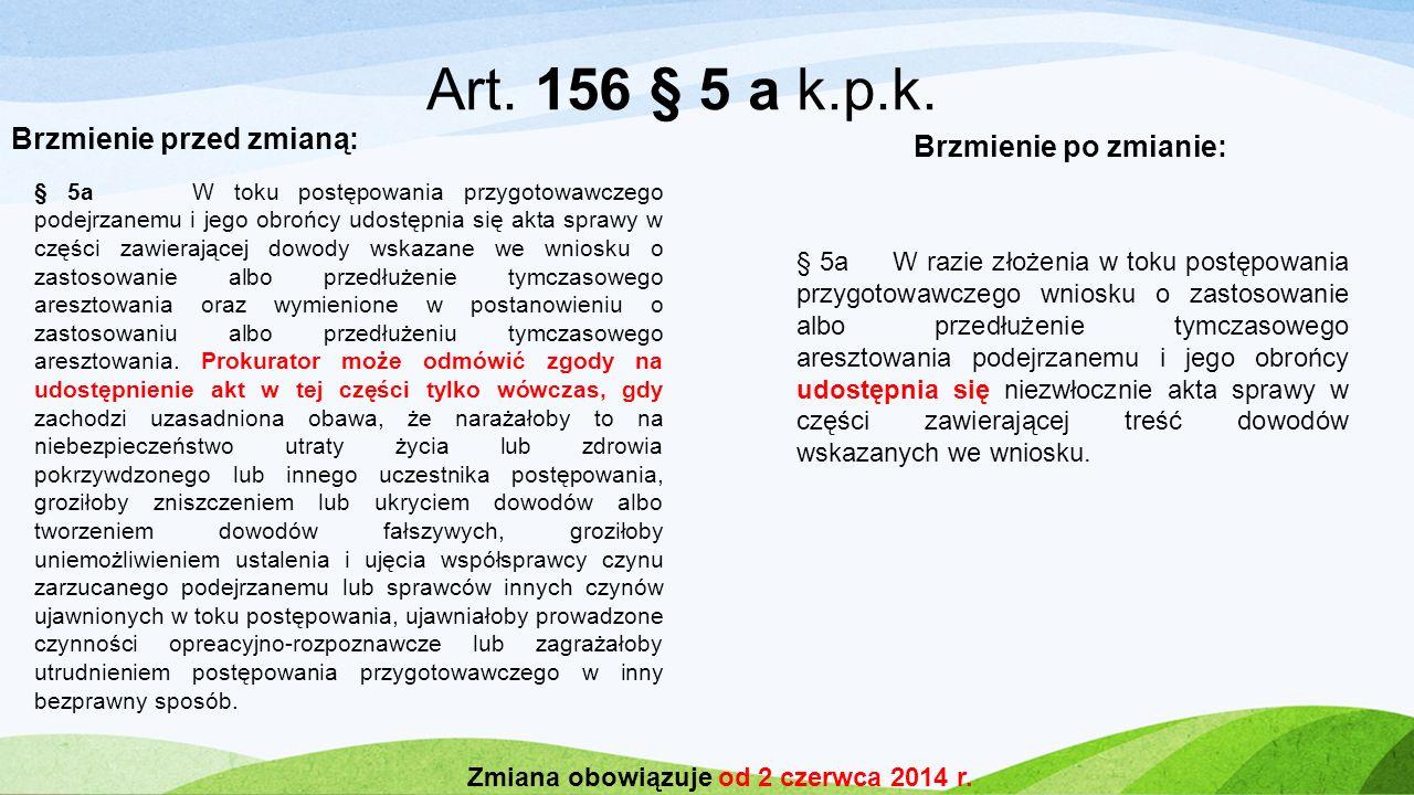 Art. 156 § 5 a k.p.k. Brzmienie przed zmianą: Brzmienie po zmianie: § 5a W razie złożenia w toku postępowania przygotowawczego wniosku o zastosowanie