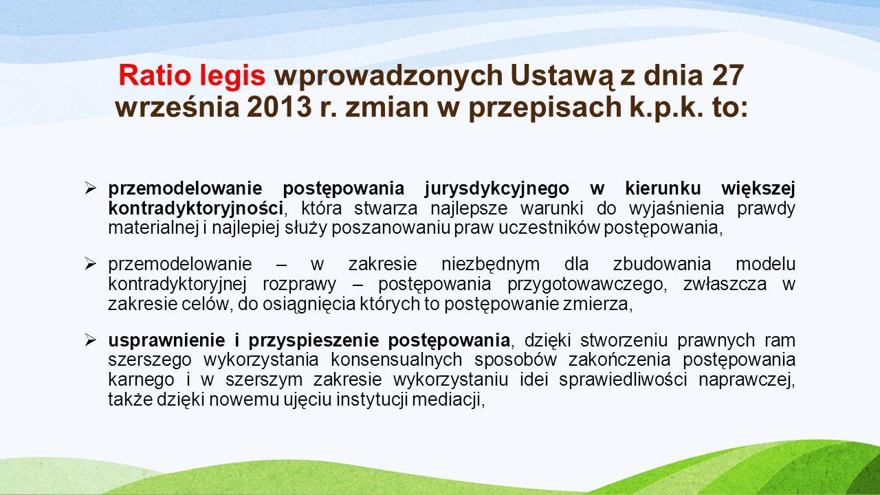 Ratio legis wprowadzonych Ustawą z dnia 27 września 2013 r. zmian w przepisach k.p.k. to:  przemodelowanie postępowania jurysdykcyjnego w kierunku wi
