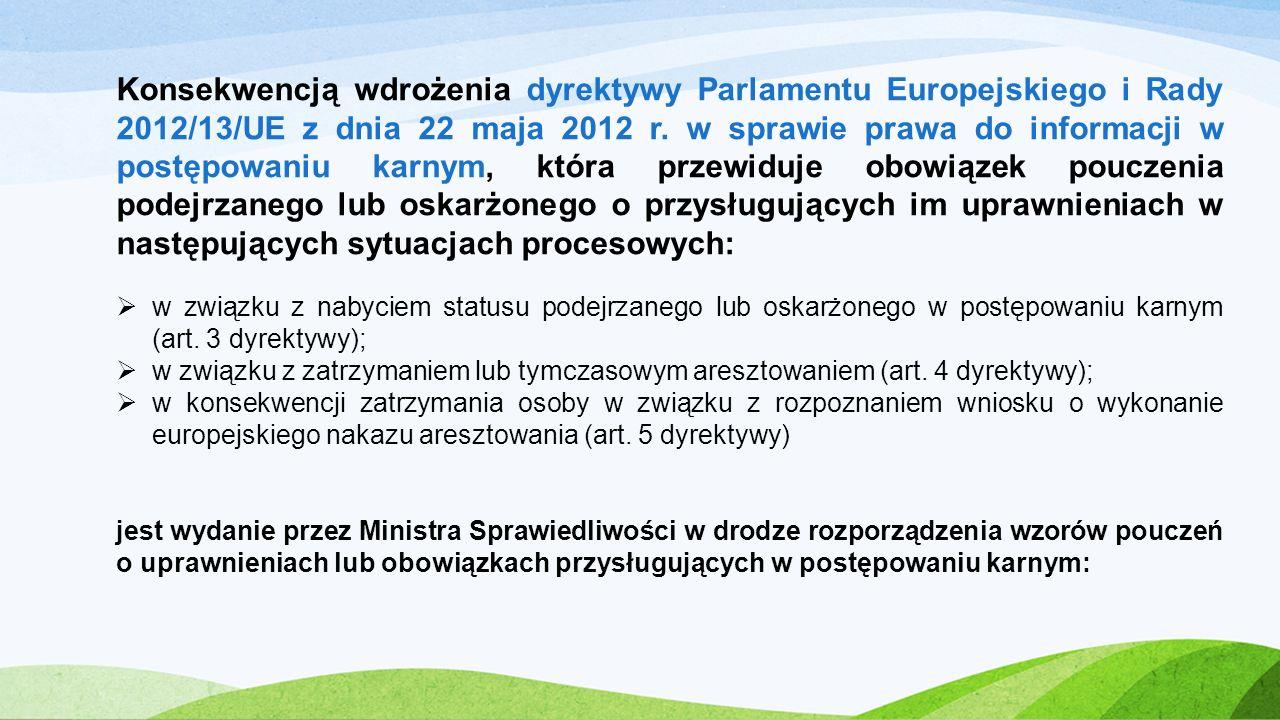 Konsekwencją wdrożenia dyrektywy Parlamentu Europejskiego i Rady 2012/13/UE z dnia 22 maja 2012 r. w sprawie prawa do informacji w postępowaniu karnym
