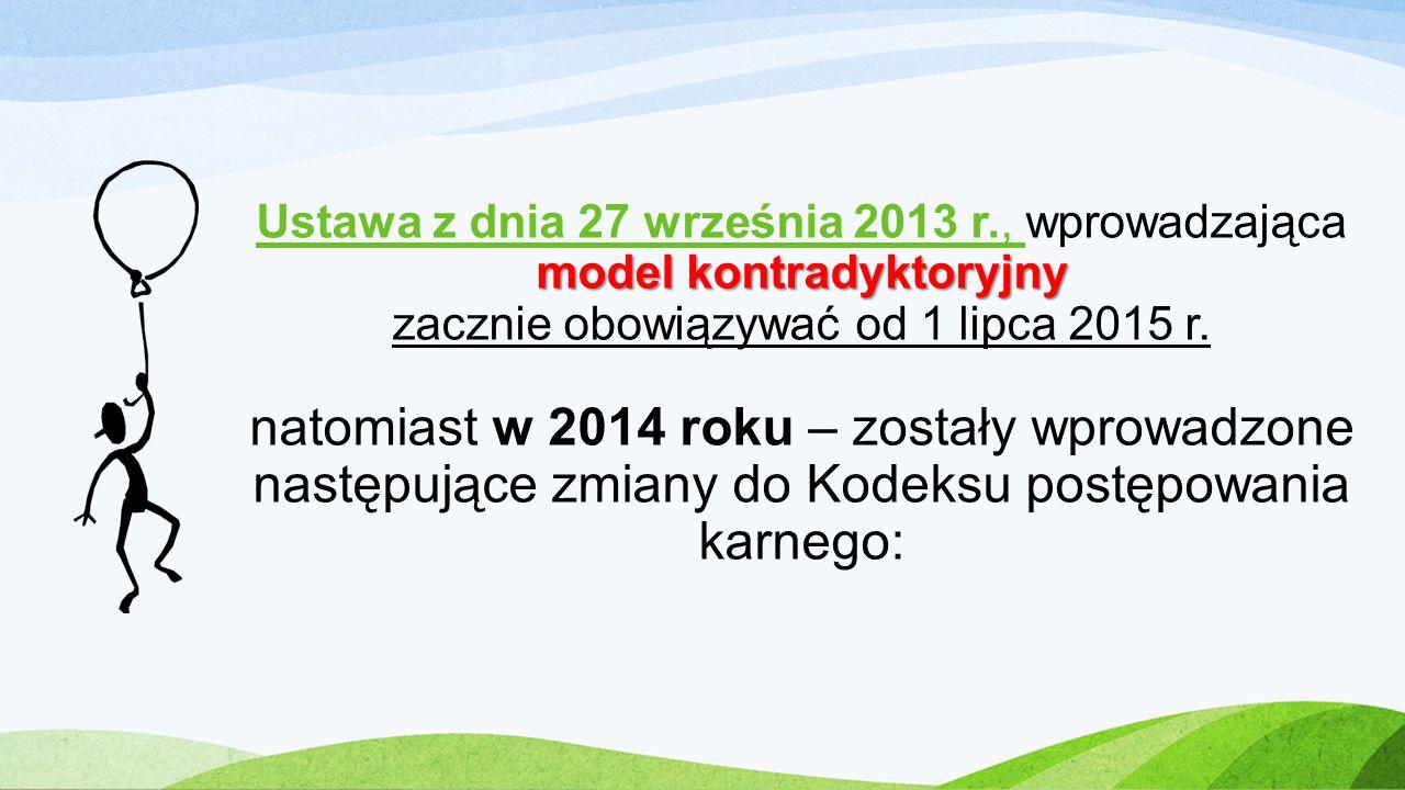 model kontradyktoryjny Ustawa z dnia 27 września 2013 r., wprowadzająca model kontradyktoryjny zacznie obowiązywać od 1 lipca 2015 r. natomiast w 2014