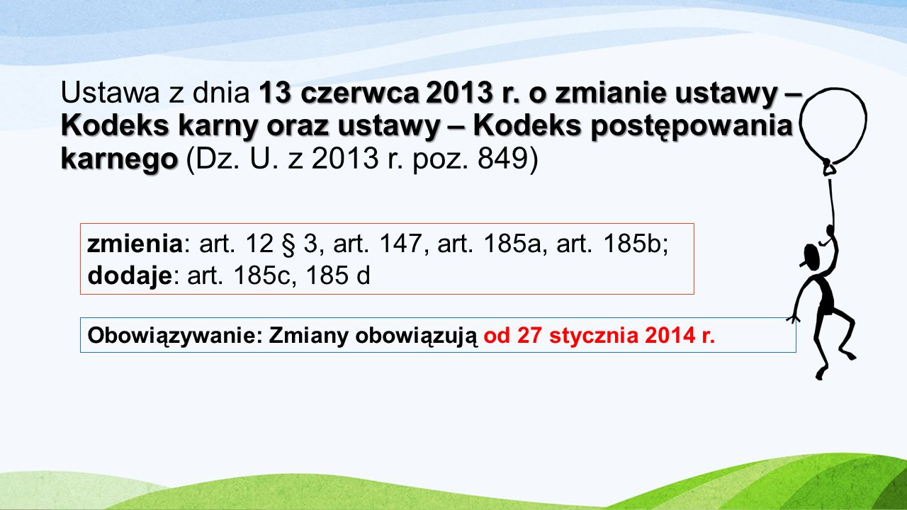 13 czerwca 2013 r. o zmianie ustawy – Kodeks karny oraz ustawy – Kodeks postępowania karnego Ustawa z dnia 13 czerwca 2013 r. o zmianie ustawy – Kodek
