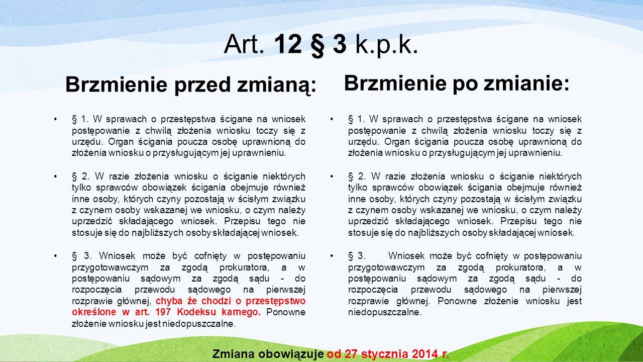 Art. 12 § 3 k.p.k. Brzmienie przed zmianą: Brzmienie po zmianie: § 1. W sprawach o przestępstwa ścigane na wniosek postępowanie z chwilą złożenia wnio