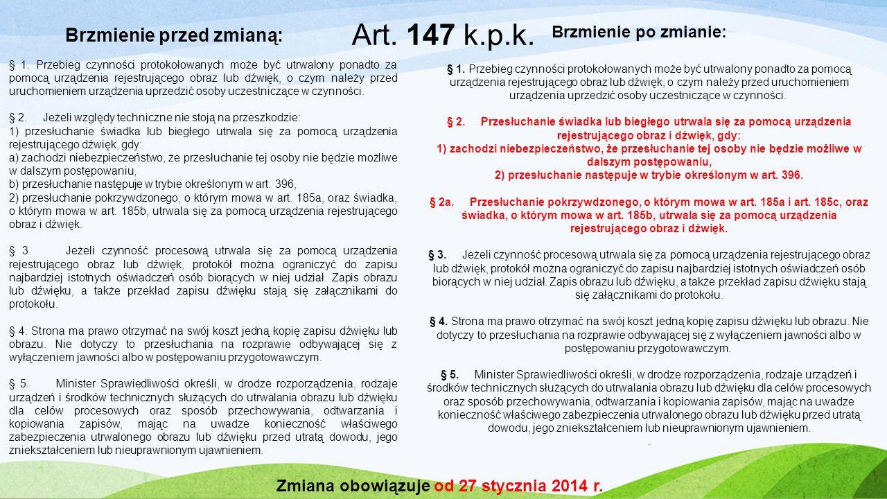 Art. 147 k.p.k. Brzmienie przed zmianą: Brzmienie po zmianie: § 1. Przebieg czynności protokołowanych może być utrwalony ponadto za pomocą urządzenia