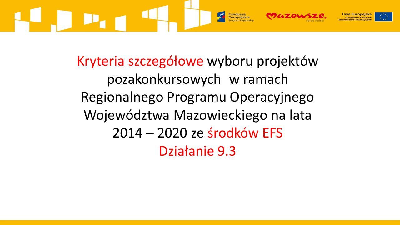 Kryteria szczegółowe wyboru projektów pozakonkursowych w ramach Regionalnego Programu Operacyjnego Województwa Mazowieckiego na lata 2014 – 2020 ze środków EFS Działanie 9.3