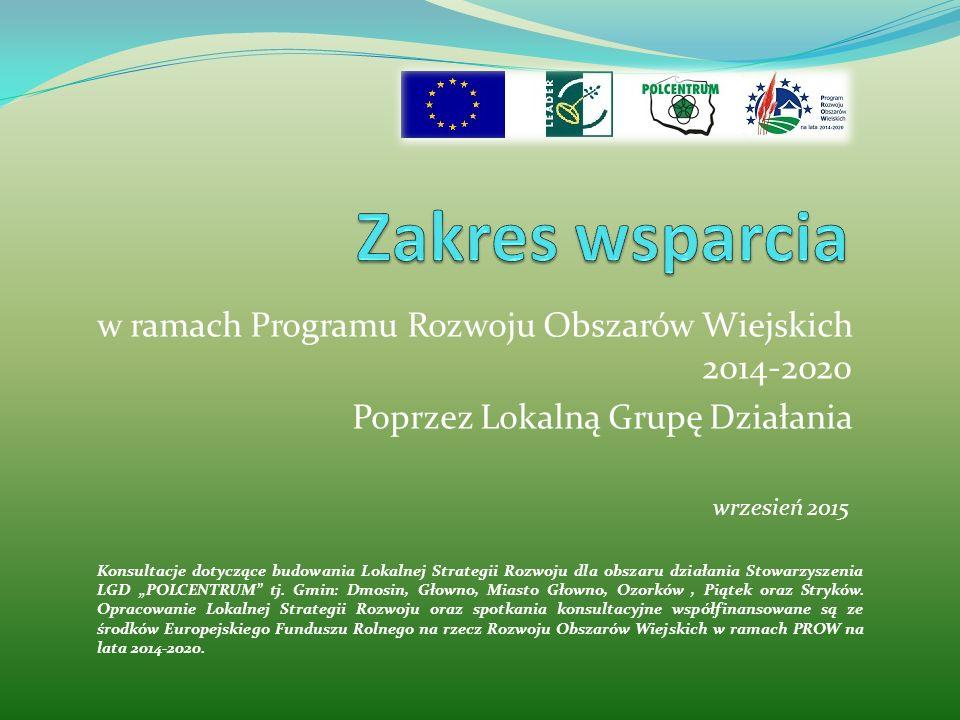 w ramach Programu Rozwoju Obszarów Wiejskich 2014-2020 Poprzez Lokalną Grupę Działania wrzesień 2015 Konsultacje dotyczące budowania Lokalnej Strategi