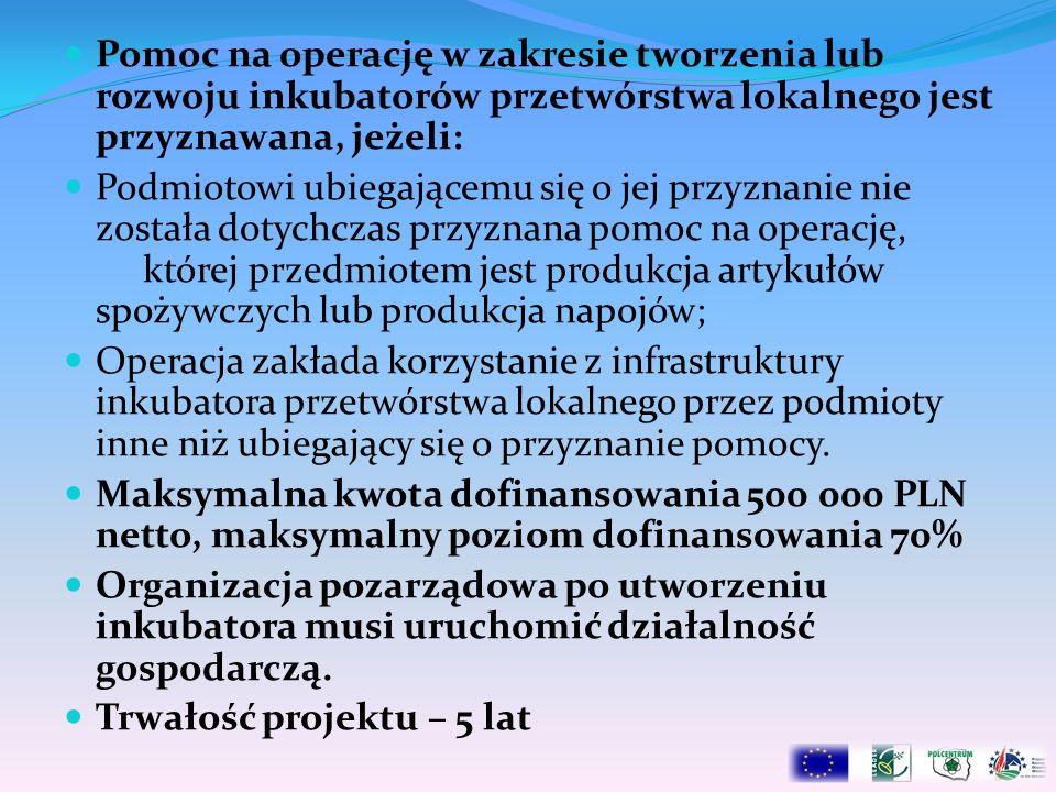 Pomoc na operację w zakresie tworzenia lub rozwoju inkubatorów przetwórstwa lokalnego jest przyznawana, jeżeli: Podmiotowi ubiegającemu się o jej przy