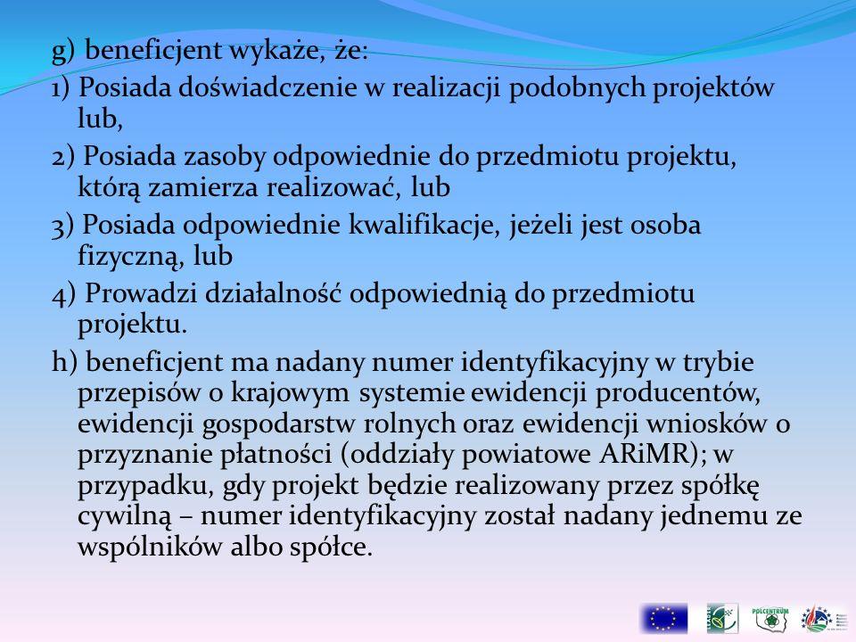 g) beneficjent wykaże, że: 1) Posiada doświadczenie w realizacji podobnych projektów lub, 2) Posiada zasoby odpowiednie do przedmiotu projektu, którą