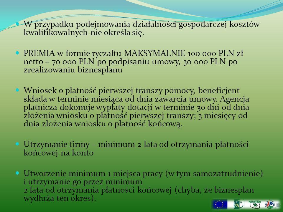 W przypadku podejmowania działalności gospodarczej kosztów kwalifikowalnych nie określa się. PREMIA w formie ryczałtu MAKSYMALNIE 100 000 PLN zł netto