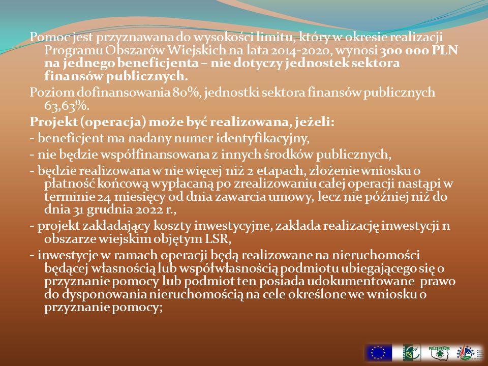 Pomoc jest przyznawana do wysokości limitu, który w okresie realizacji Programu Obszarów Wiejskich na lata 2014-2020, wynosi 300 000 PLN na jednego be