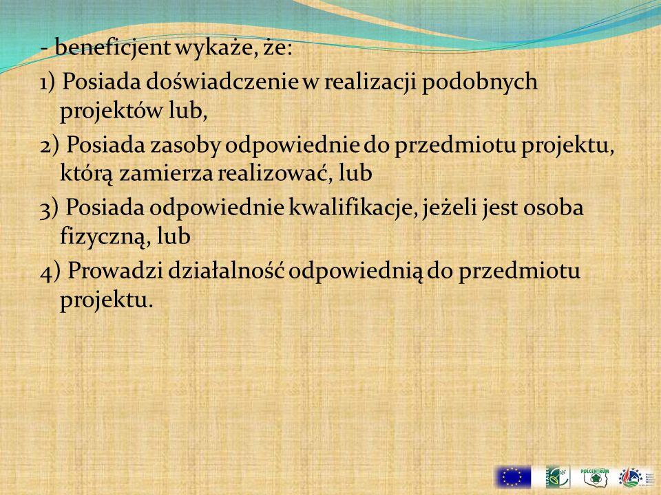 - beneficjent wykaże, że: 1) Posiada doświadczenie w realizacji podobnych projektów lub, 2) Posiada zasoby odpowiednie do przedmiotu projektu, którą z