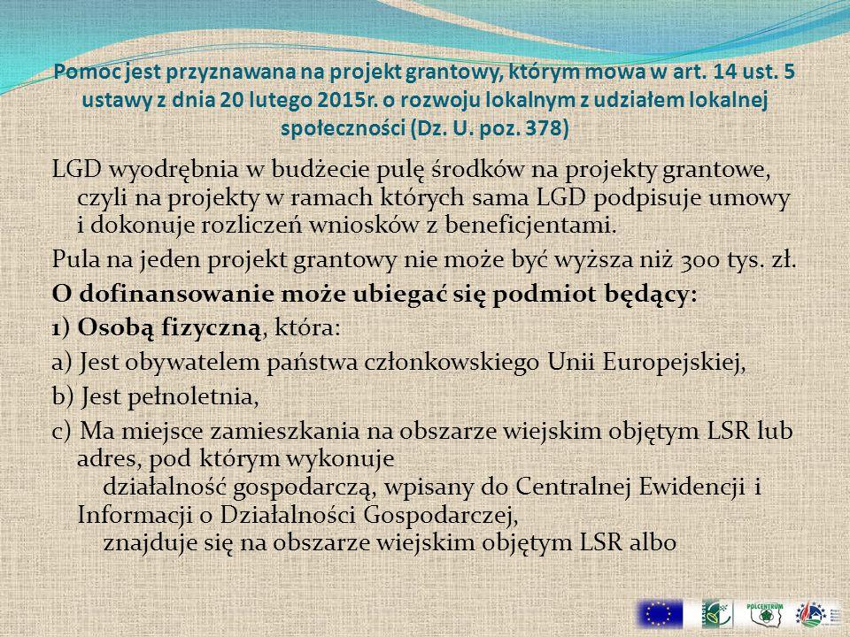 Pomoc jest przyznawana na projekt grantowy, którym mowa w art. 14 ust. 5 ustawy z dnia 20 lutego 2015r. o rozwoju lokalnym z udziałem lokalnej społecz