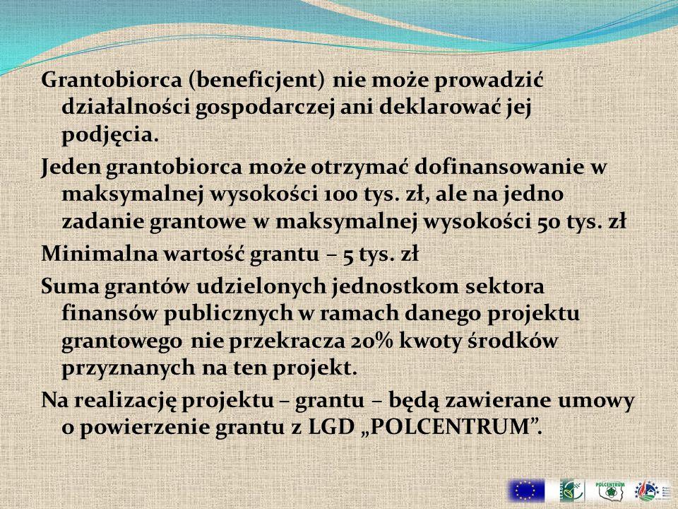 Grantobiorca (beneficjent) nie może prowadzić działalności gospodarczej ani deklarować jej podjęcia.