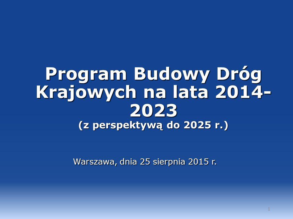 Program Budowy Dróg Krajowych na lata 2014- 2023 (z perspektywą do 2025 r.) Warszawa, dnia 25 sierpnia 2015 r.