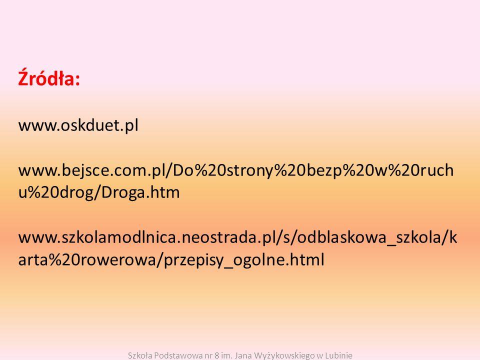 Źródła: www.oskduet.pl www.bejsce.com.pl/Do%20strony%20bezp%20w%20ruch u%20drog/Droga.htm www.szkolamodlnica.neostrada.pl/s/odblaskowa_szkola/k arta%2