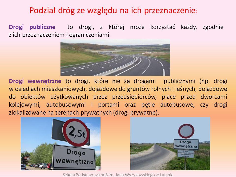 Drogi publiczne to drogi, z której może korzystać każdy, zgodnie z ich przeznaczeniem i ograniczeniami. Podział dróg ze względu na ich przeznaczenie :