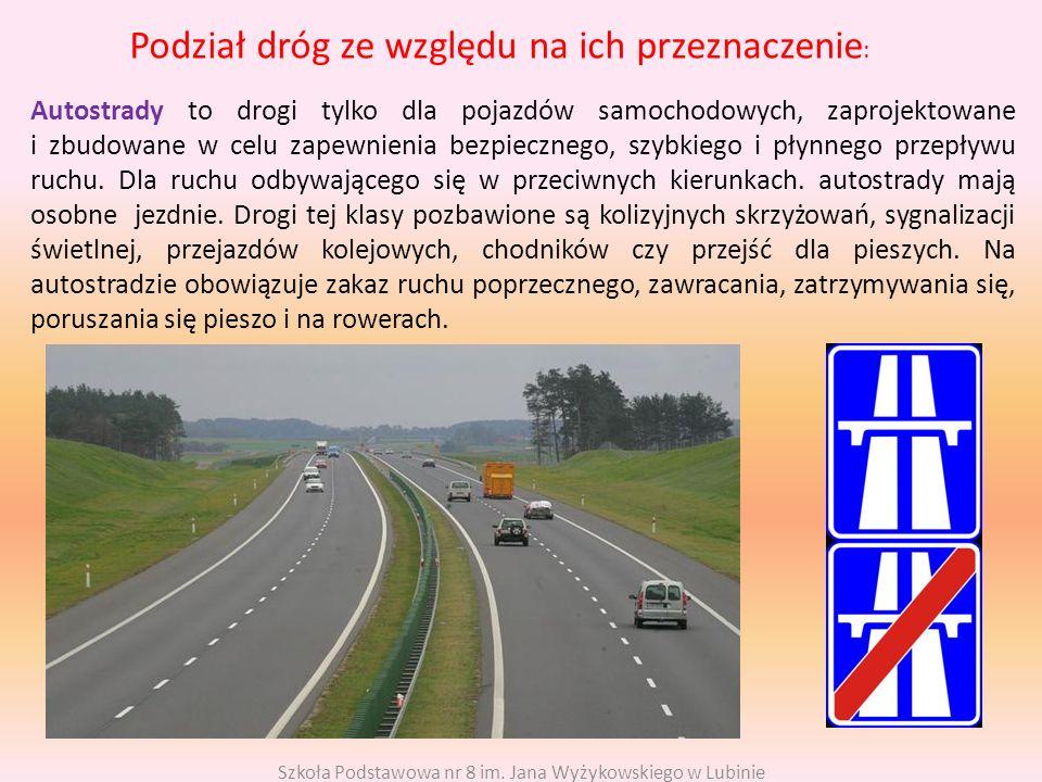 Podział dróg ze względu na ich przeznaczenie : Autostrady to drogi tylko dla pojazdów samochodowych, zaprojektowane i zbudowane w celu zapewnienia bez