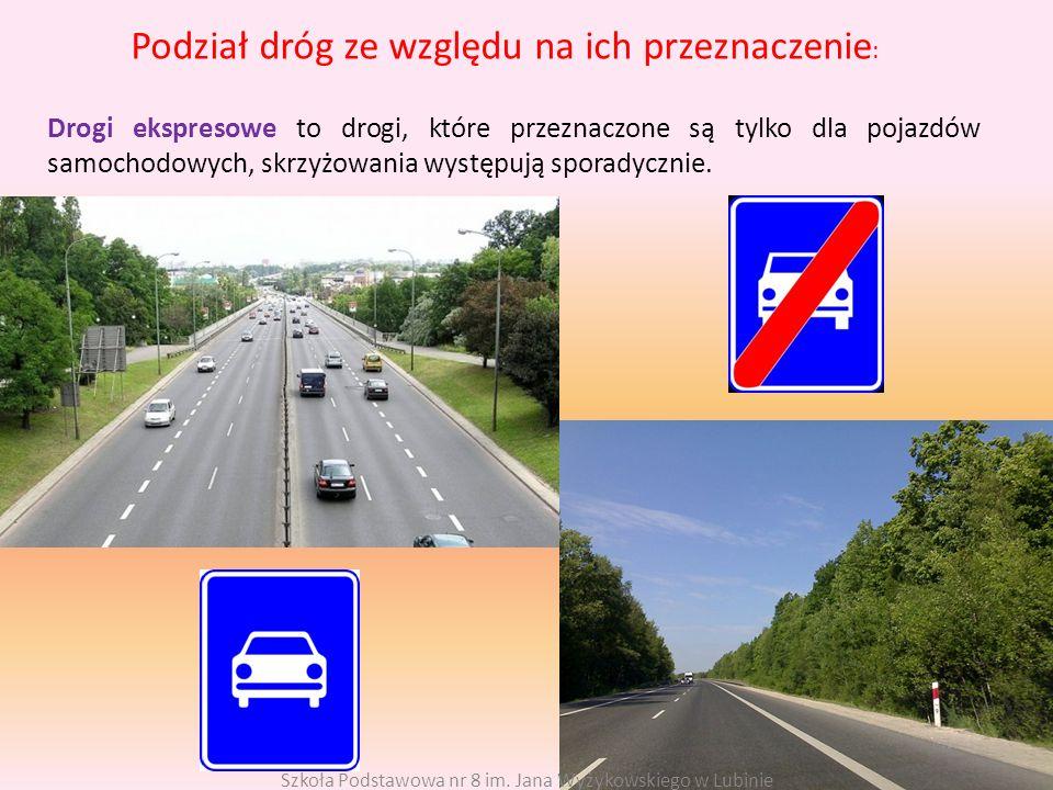 Podział dróg ze względu na ich przeznaczenie : Drogi ekspresowe to drogi, które przeznaczone są tylko dla pojazdów samochodowych, skrzyżowania występu