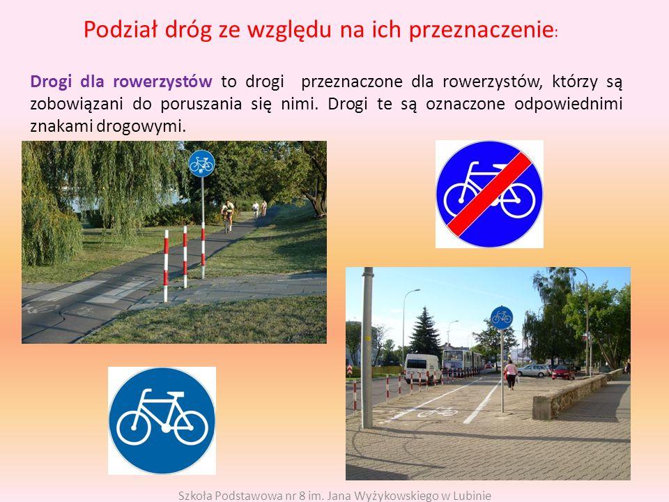 Podział dróg ze względu na ich przeznaczenie : Drogi dla rowerzystów to drogi przeznaczone dla rowerzystów, którzy są zobowiązani do poruszania się ni