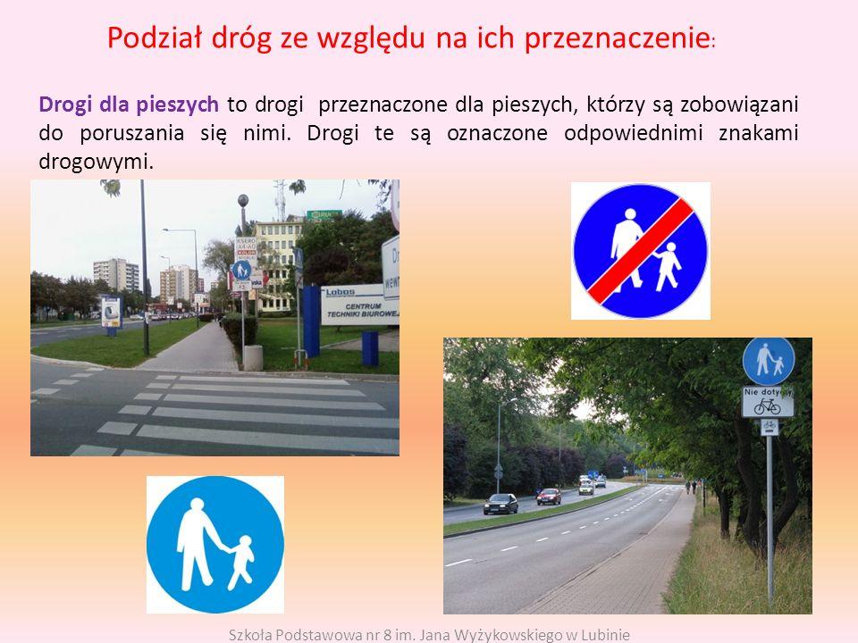 Podział dróg ze względu na ich przeznaczenie : Drogi dla pieszych to drogi przeznaczone dla pieszych, którzy są zobowiązani do poruszania się nimi. Dr