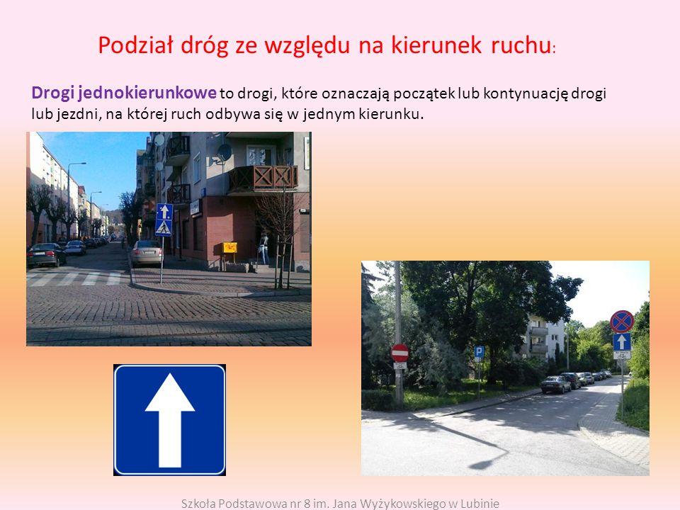Podział dróg ze względu na kierunek ruchu : Drogi jednokierunkowe to drogi, które oznaczają początek lub kontynuację drogi lub jezdni, na której ruch