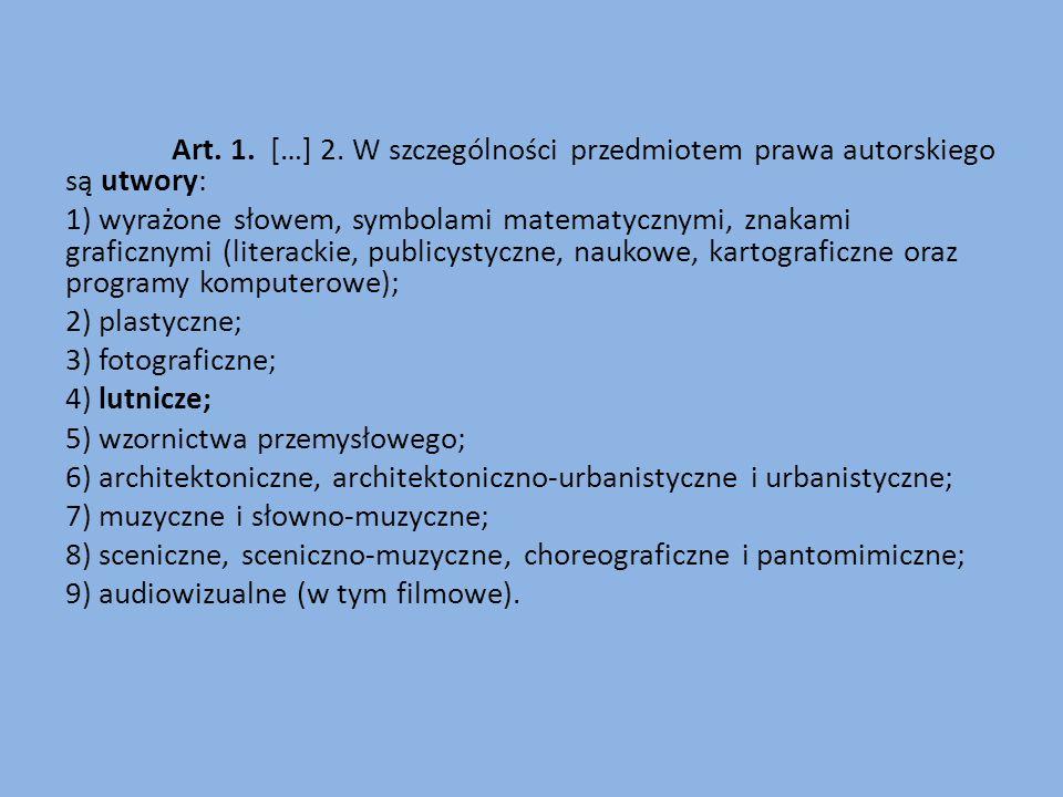Art. 1. […] 2. W szczególności przedmiotem prawa autorskiego są utwory: 1) wyrażone słowem, symbolami matematycznymi, znakami graficznymi (literackie,