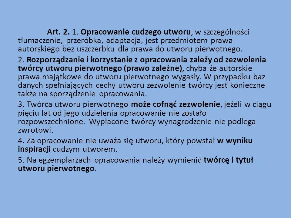 Art. 2. 1. Opracowanie cudzego utworu, w szczególności tłumaczenie, przeróbka, adaptacja, jest przedmiotem prawa autorskiego bez uszczerbku dla prawa