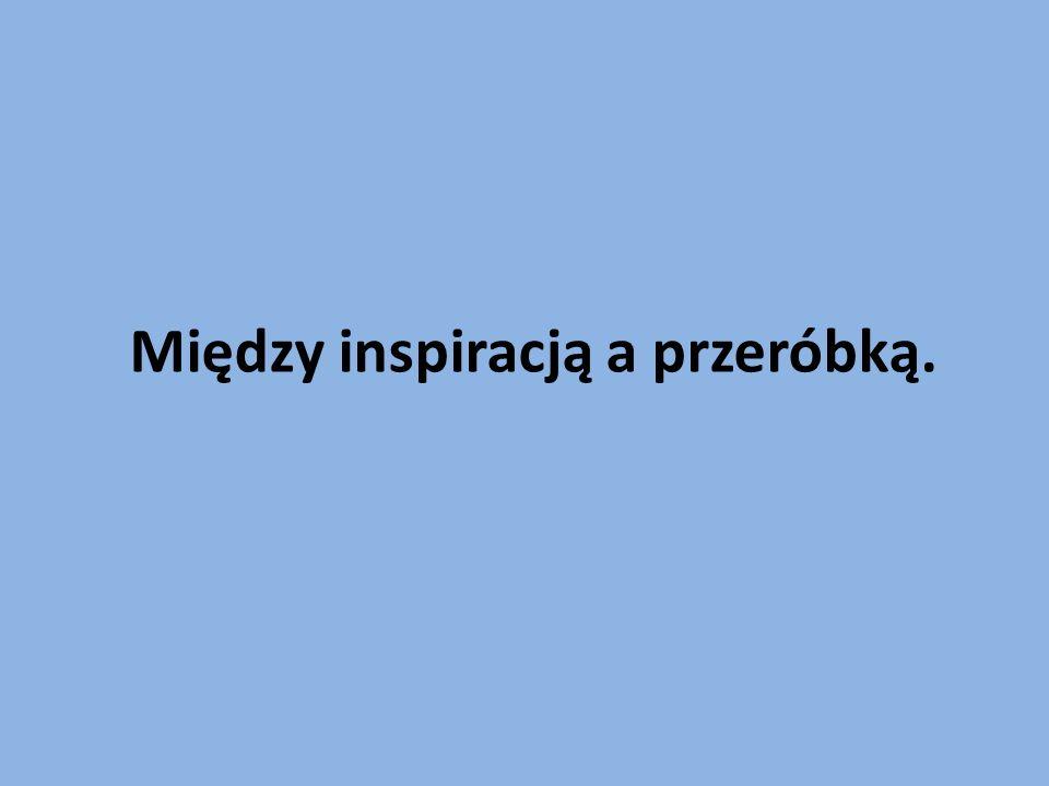 Między inspiracją a przeróbką.