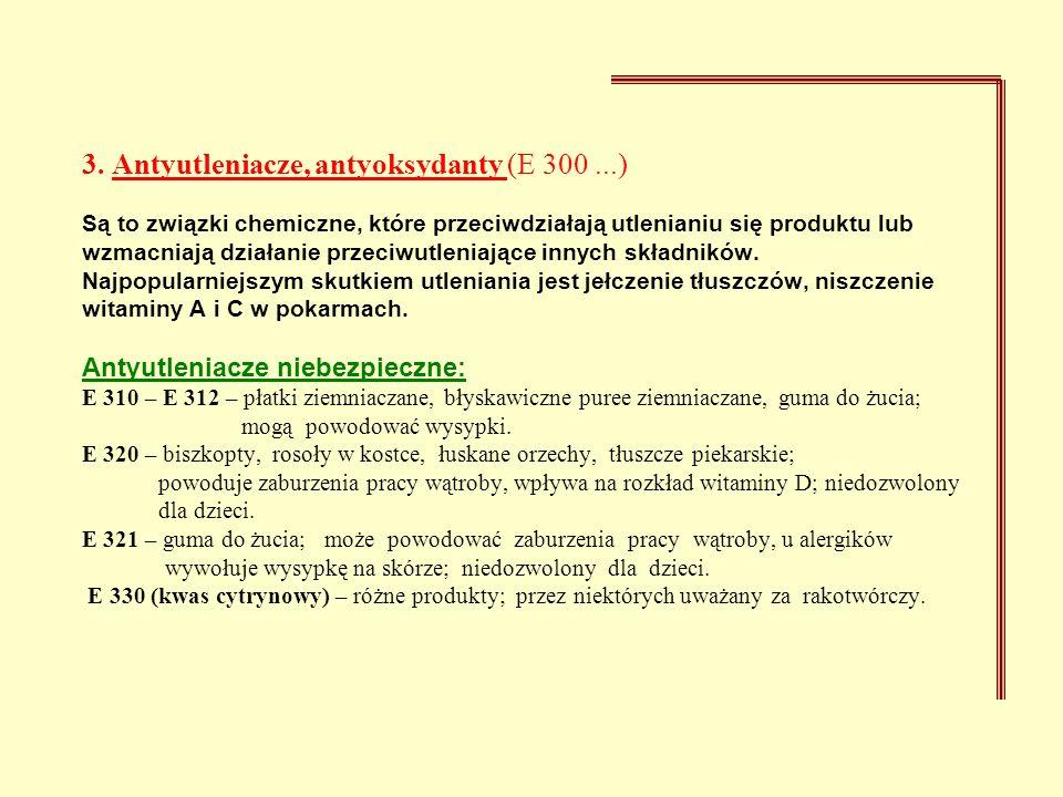 3. Antyutleniacze, antyoksydanty (E 300...) Są to związki chemiczne, które przeciwdziałają utlenianiu się produktu lub wzmacniają działanie przeciwutl