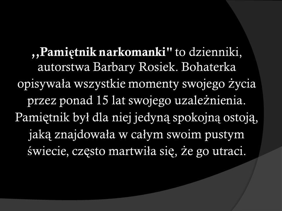,,Pami ę tnik narkomanki to dzienniki, autorstwa Barbary Rosiek.