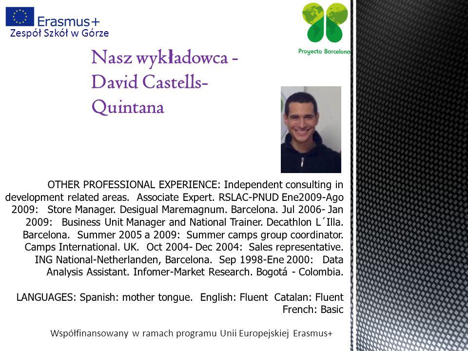 Współfinansowany w ramach programu Unii Europejskiej Erasmus+ Zespół Szkół w Górze Nasz wyk ł adowca - David Castells- Quintana