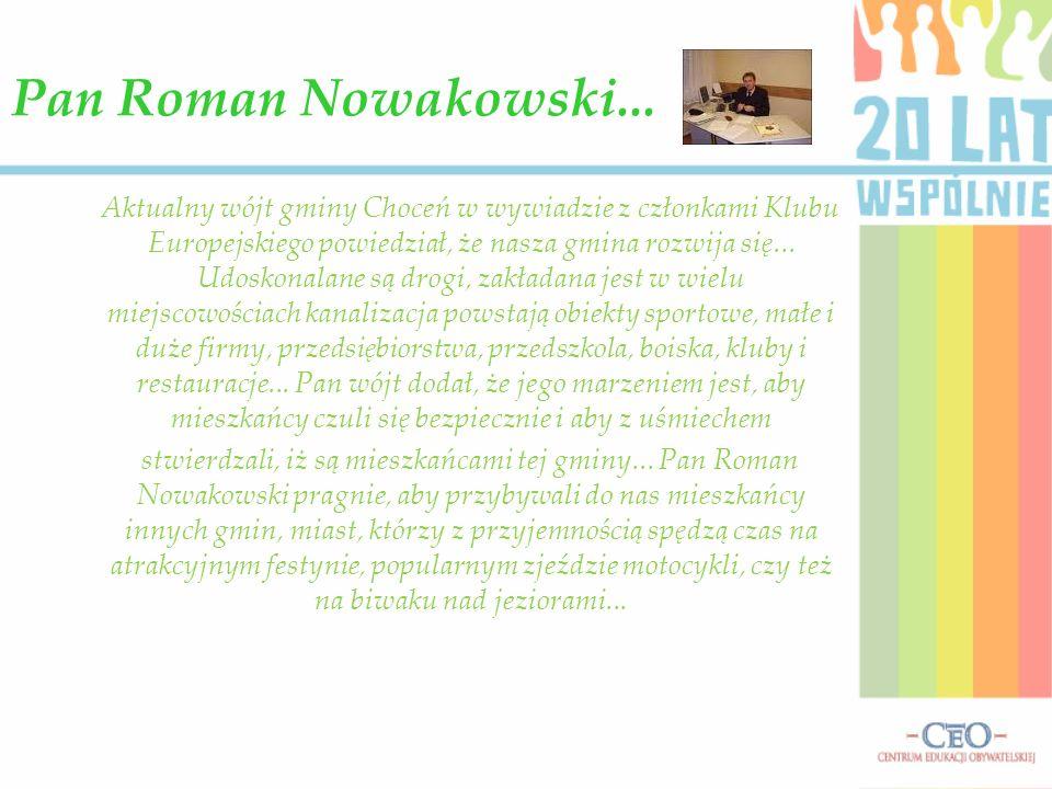Pan Roman Nowakowski... Aktualny wójt gminy Choceń w wywiadzie z członkami Klubu Europejskiego powiedział, że nasza gmina rozwija się... Udoskonalane